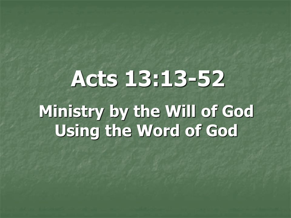 Acts 13:13-52 Ministry by the Will of God Using the Word of God
