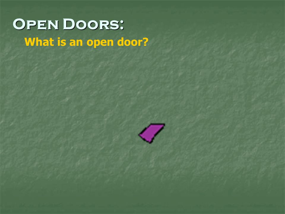 …meanwhile praying also for us, that God would open to us a door for the word, to speak the mystery of Christ, for which I am also in chains (Colossians 4:3) Open Doors: What is an open door?