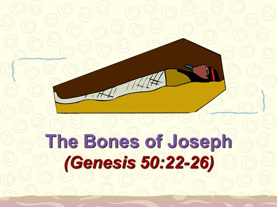 2 Bones of Joseph: FAITH Heb.11:22; Gen. 50:25; Exo.