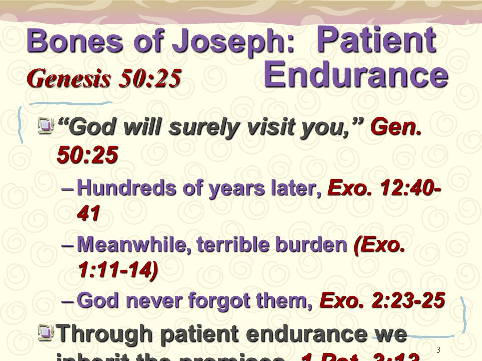 3 Bones of Joseph: Patient Genesis 50:25 Endurance God will surely visit you, Gen.