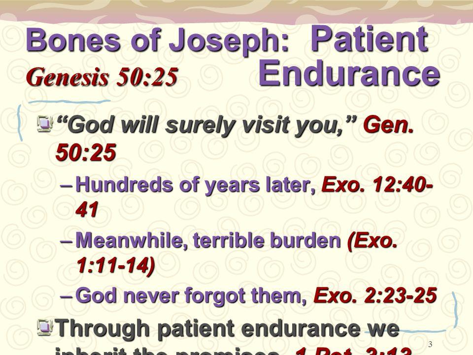 4 Bones of Joseph: Patient Genesis 50:25 Endurance We must remember God's word & His promises to us, Titus 1:1-3; 2 Pet.