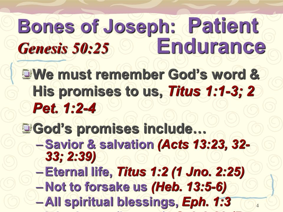5 Bones of Joseph: Patient Genesis 50:25 Endurance God always remembers His promises We must remember His promises by patiently enduring, Heb.