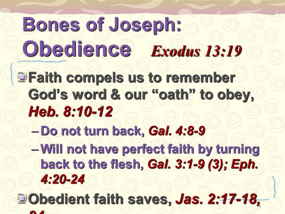 8 Bones of Joseph: Hope Hebrews 11:1 A monument to God's faithfulness & Joseph's hope, Exodus 13:19 Hope: Desire + expectation, Heb.