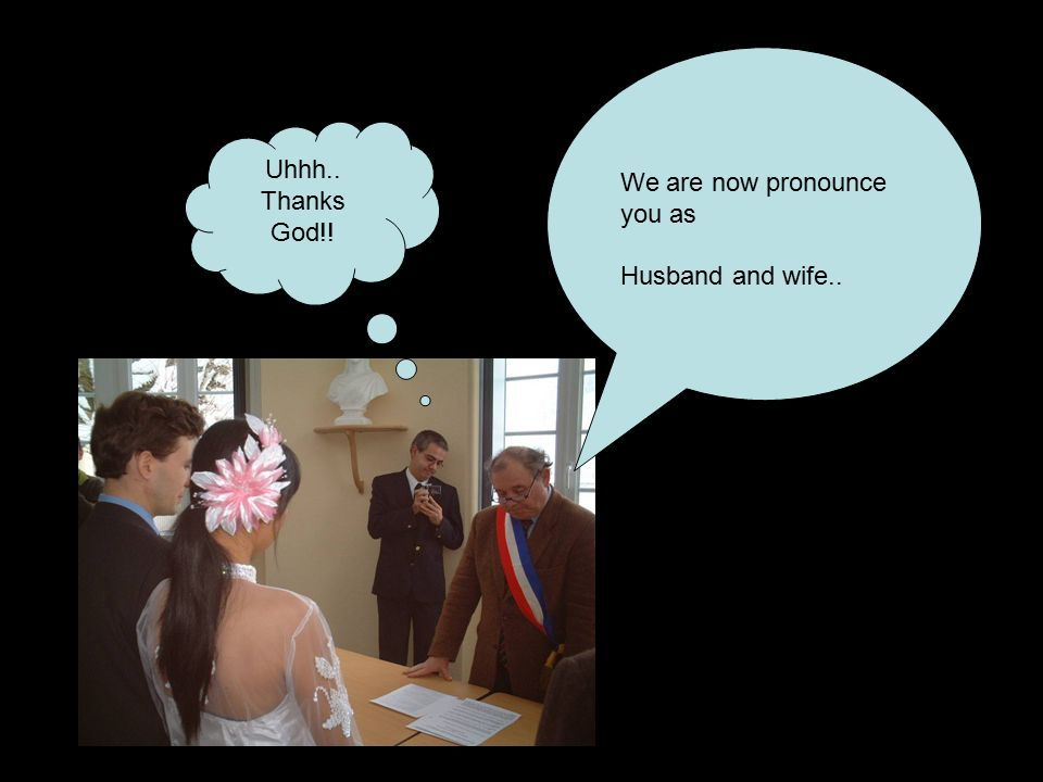 Uhhh.. Thanks God!! We are now pronounce you as Husband and wife..