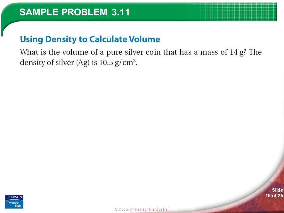 © Copyright Pearson Prentice Hall SAMPLE PROBLEM Slide 16 of 25 3.11