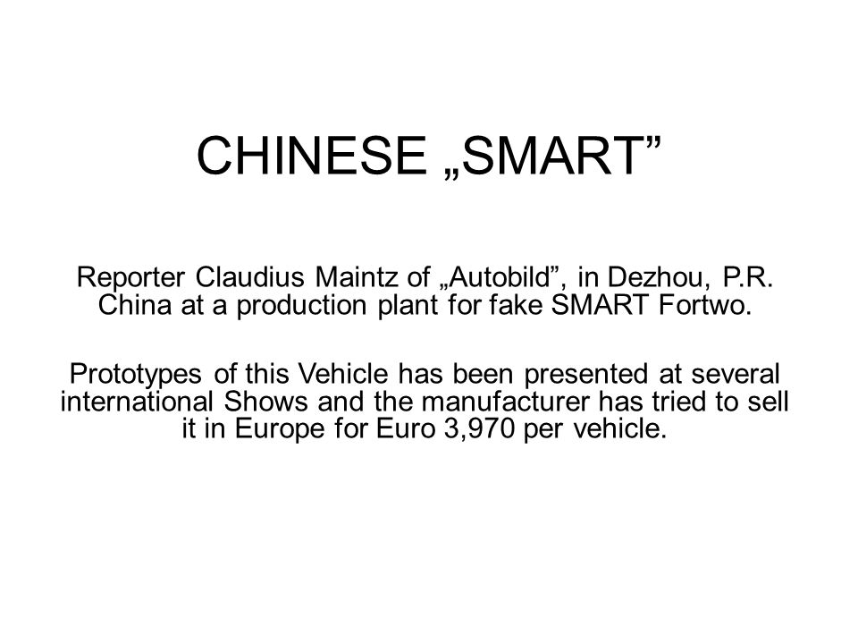 "CHINESE ""SMART"" Reporter Claudius Maintz of ""Autobild"", in Dezhou, P.R. China at a production plant for fake SMART Fortwo. Prototypes of this Vehicle"
