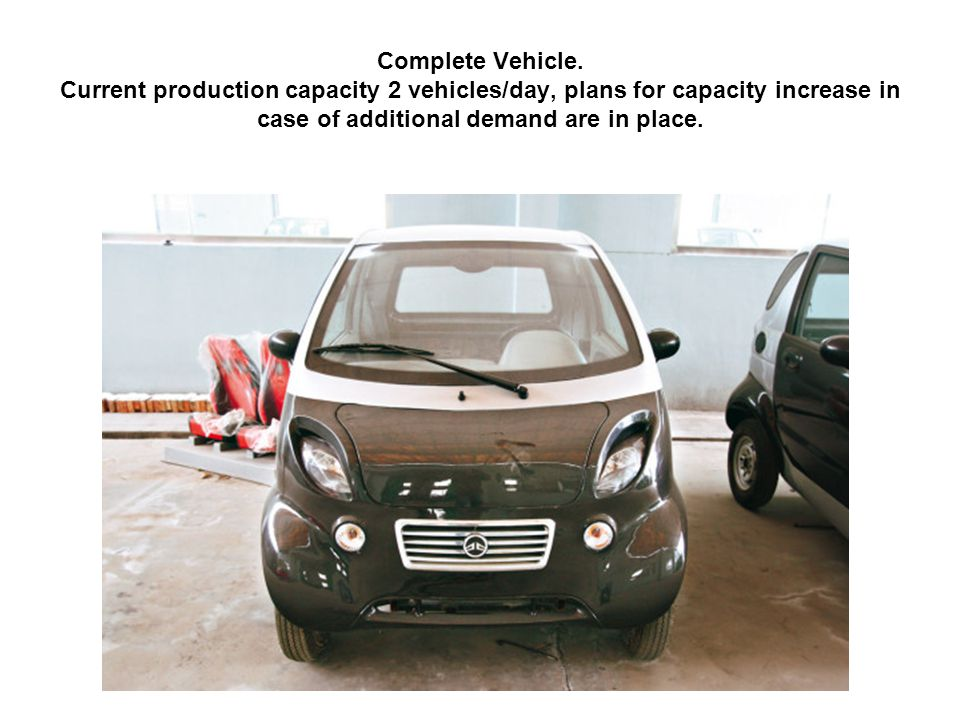 Complete Vehicle. Current production capacity 2 vehicles/day, plans for capacity increase in case of additional demand are in place.