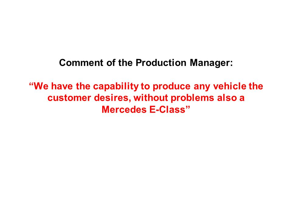 "Comment of the Production Manager: ""We have the capability to produce any vehicle the customer desires, without problems also a Mercedes E-Class"""