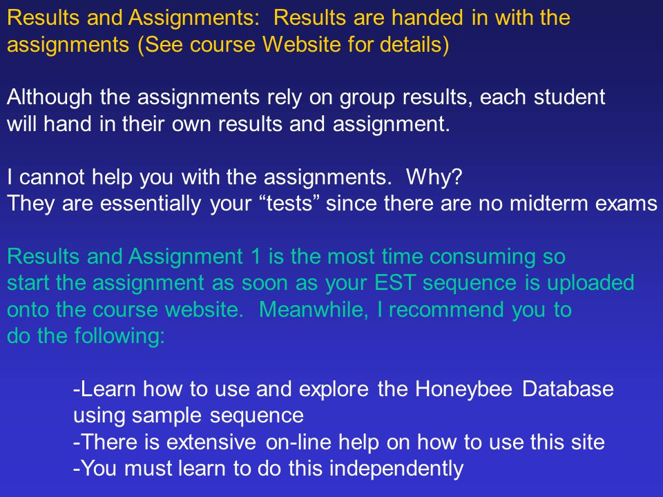 Results and Assignments: Results are handed in with the assignments (See course Website for details) Although the assignments rely on group results, each student will hand in their own results and assignment.
