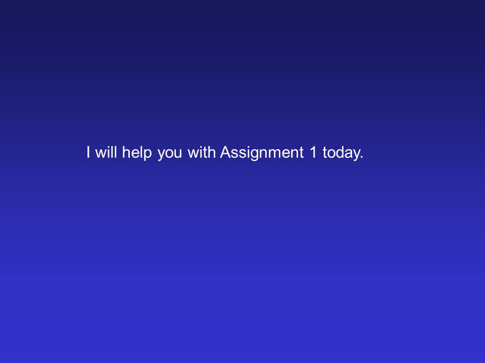I will help you with Assignment 1 today.