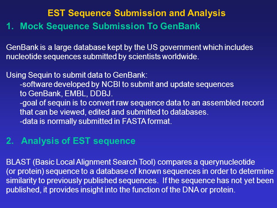 EST Sequence Submission and Analysis 1.Mock Sequence Submission To GenBank GenBank is a large database kept by the US government which includes nucleotide sequences submitted by scientists worldwide.