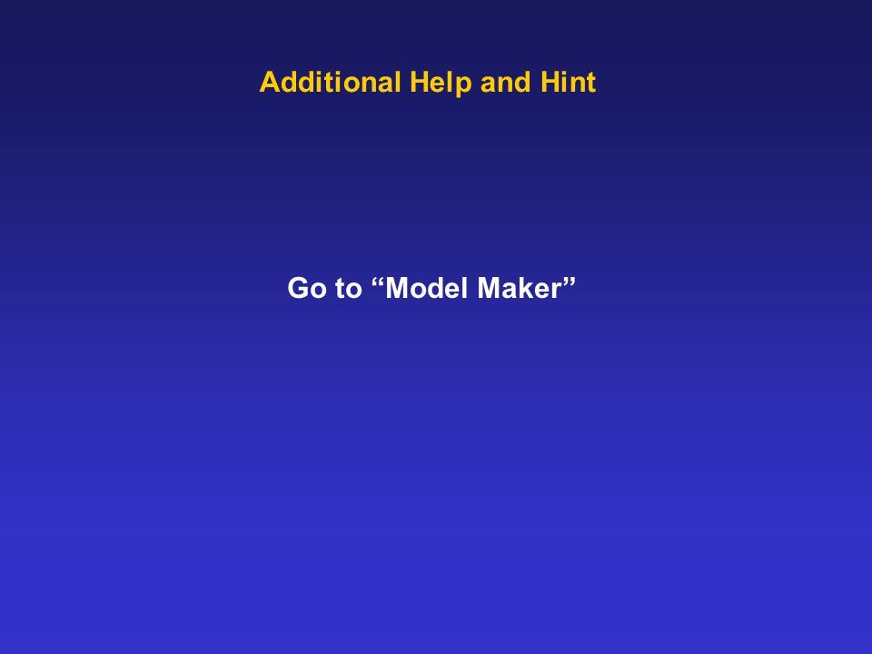 Additional Help and Hint Go to Model Maker