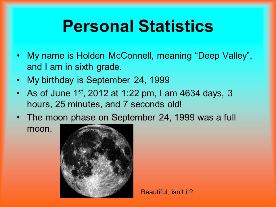 Personal Statistics My name is Holden McConnell, meaning Deep Valley , and I am in sixth grade.