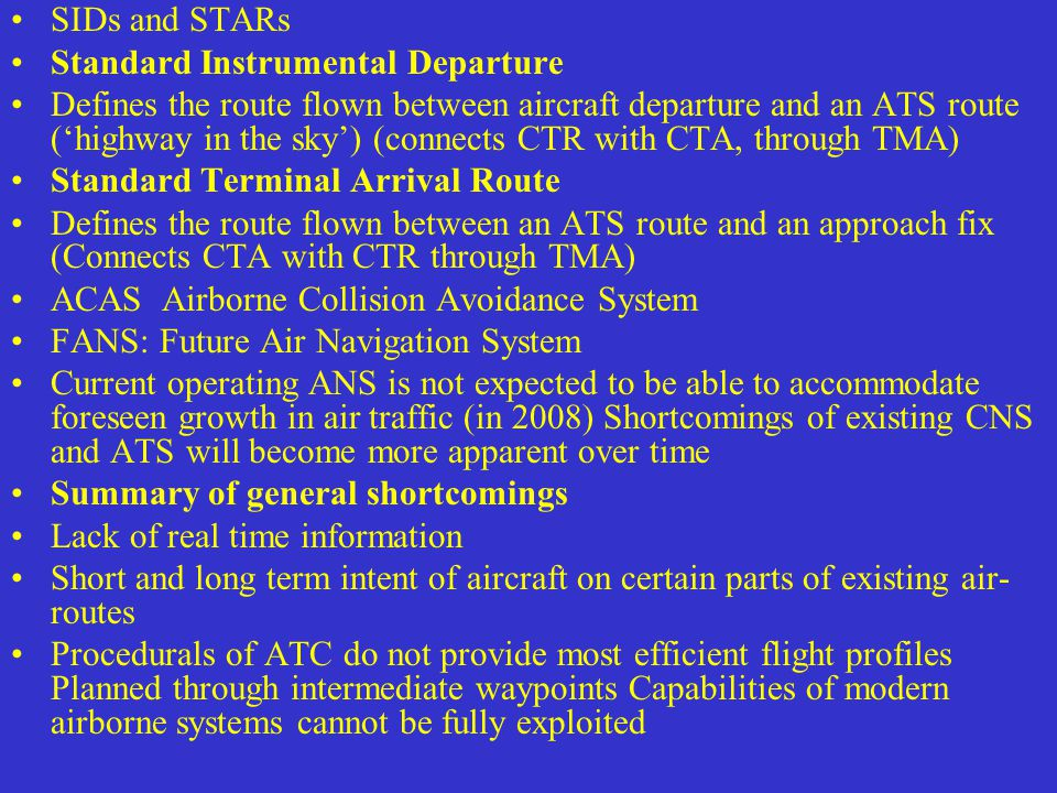 SIDs and STARs Standard Instrumental Departure Defines the route flown between aircraft departure and an ATS route ('highway in the sky') (connects CT