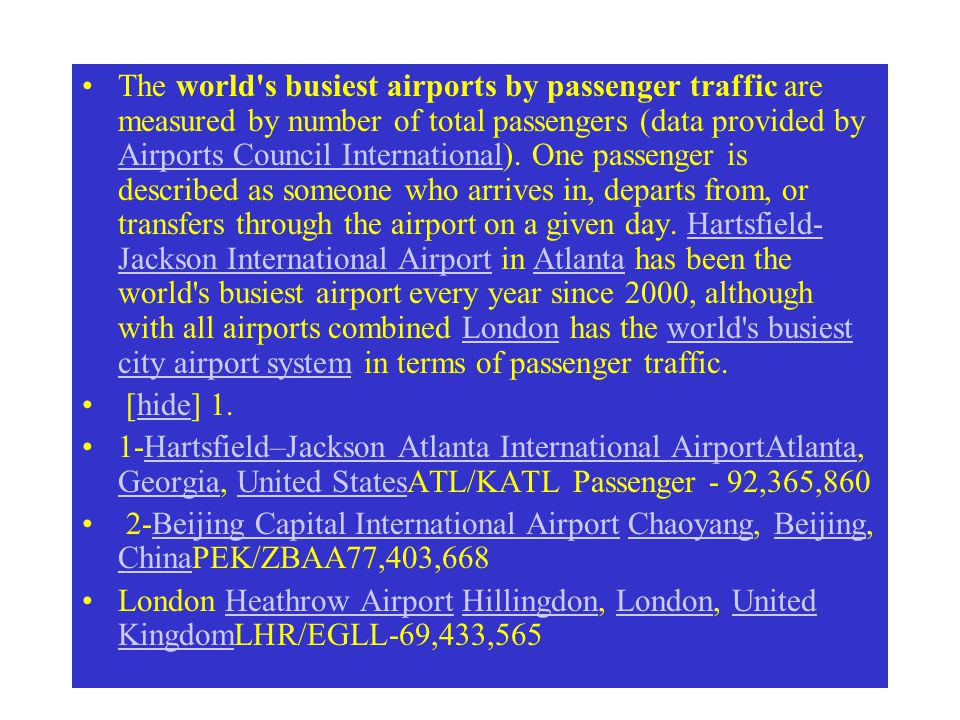 The world's busiest airports by passenger traffic are measured by number of total passengers (data provided by Airports Council International). One pa