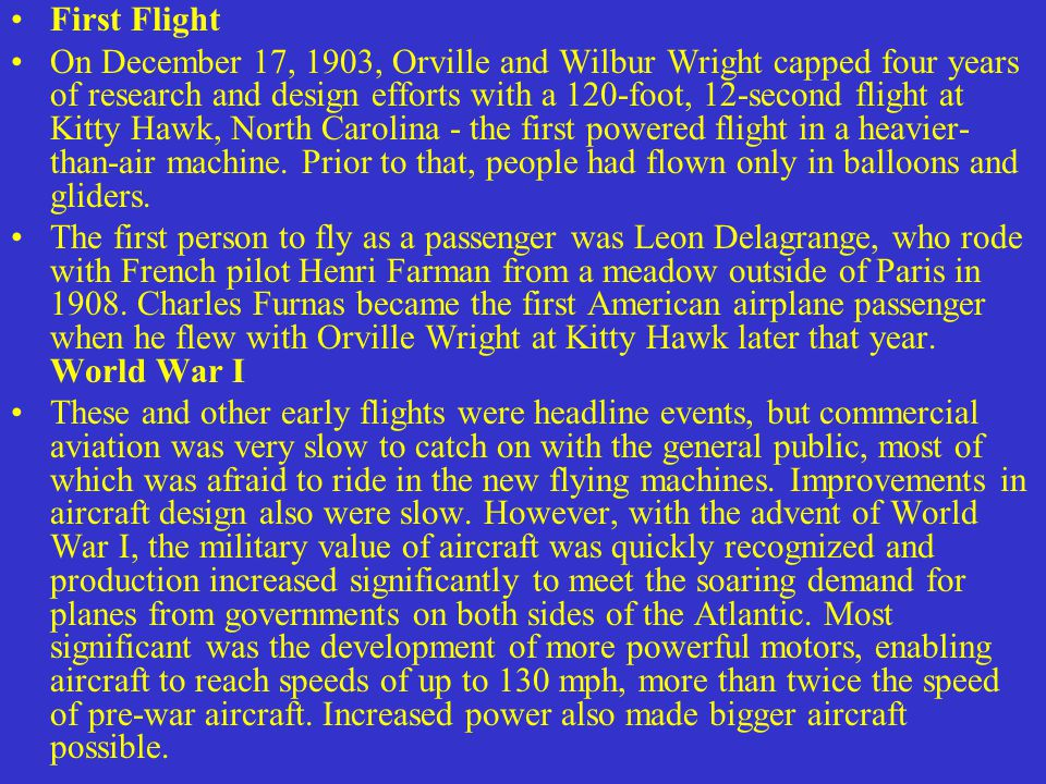 First Flight On December 17, 1903, Orville and Wilbur Wright capped four years of research and design efforts with a 120-foot, 12-second flight at Kit