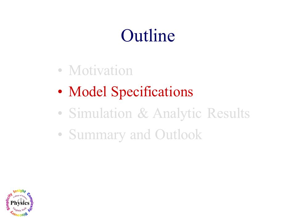 Outline Motivation Model Specifications Simulation & Analytic Results Summary and Outlook