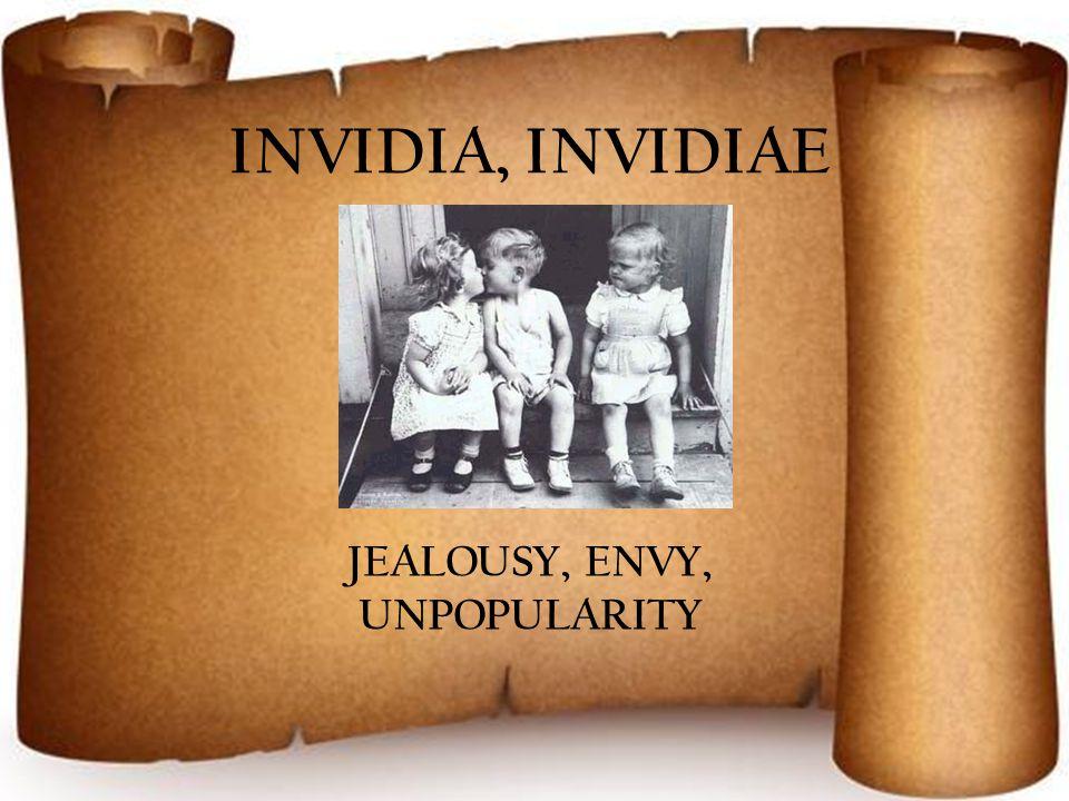 INVIDIA, INVIDIAE JEALOUSY, ENVY, UNPOPULARITY