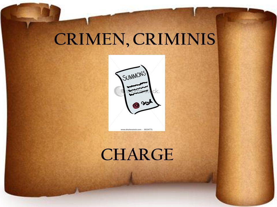 CRIMEN, CRIMINIS CHARGE
