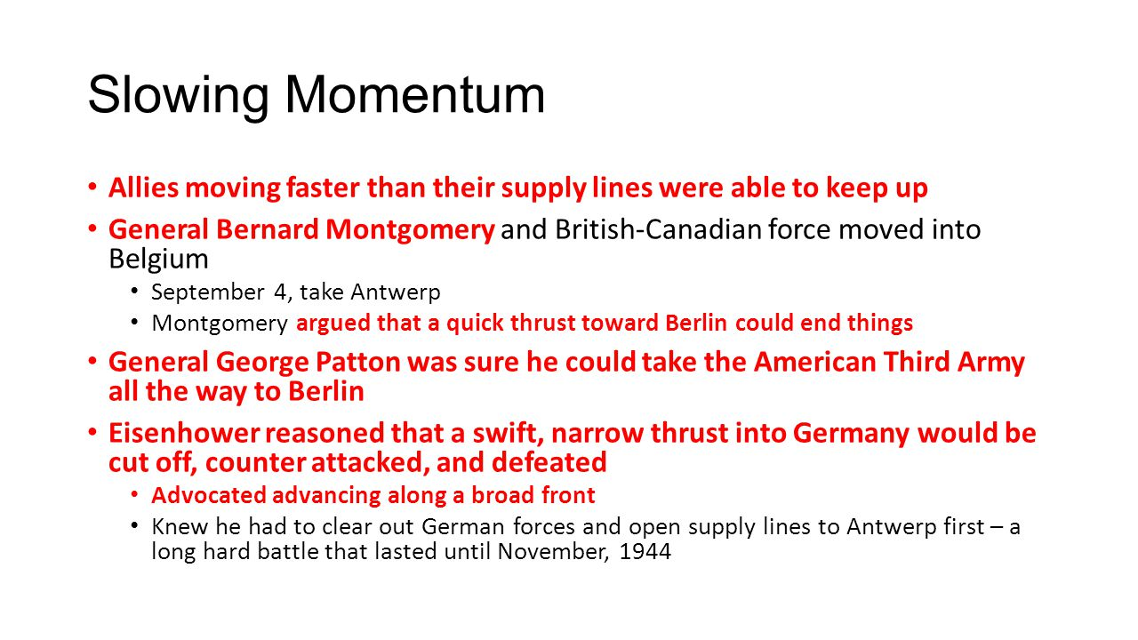 Slowing Momentum Allies moving faster than their supply lines were able to keep up General Bernard Montgomery and British-Canadian force moved into Be