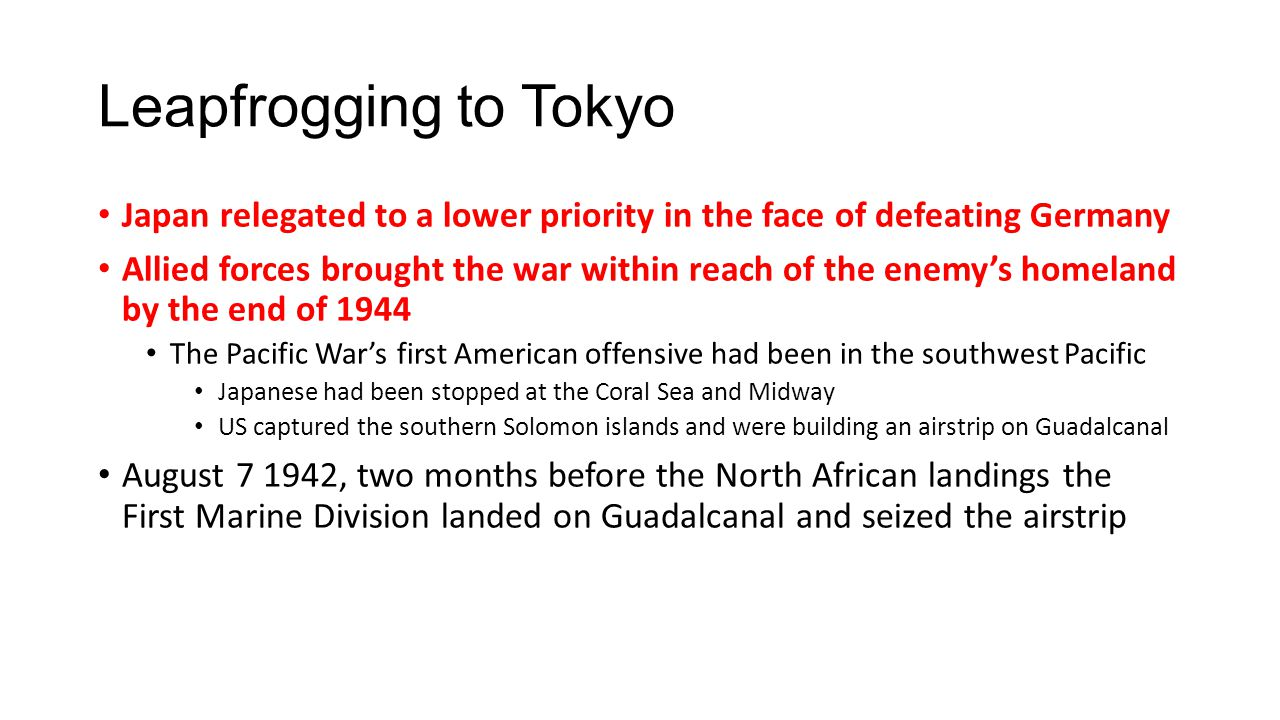 Japan relegated to a lower priority in the face of defeating Germany Allied forces brought the war within reach of the enemy's homeland by the end of