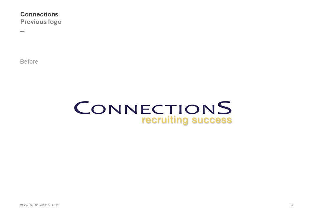 _ © VGROUP CASE STUDY Connections Previous logo Before 3