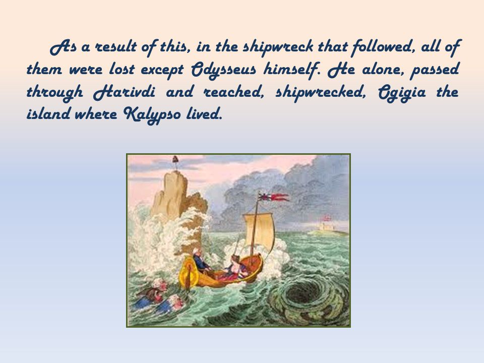 As a result of this, in the shipwreck that followed, all of them were lost except Odysseus himself.