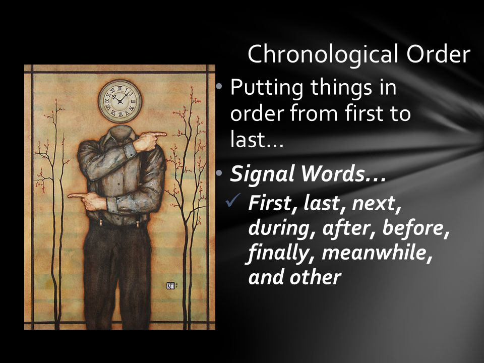 Putting things in order from first to last… Signal Words… First, last, next, during, after, before, finally, meanwhile, and other Chronological Order