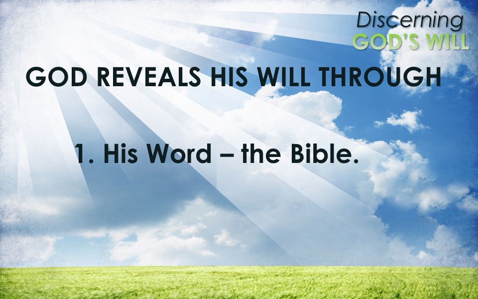 Discerning GOD REVEALS HIS WILL THROUGH 1. His Word – the Bible.