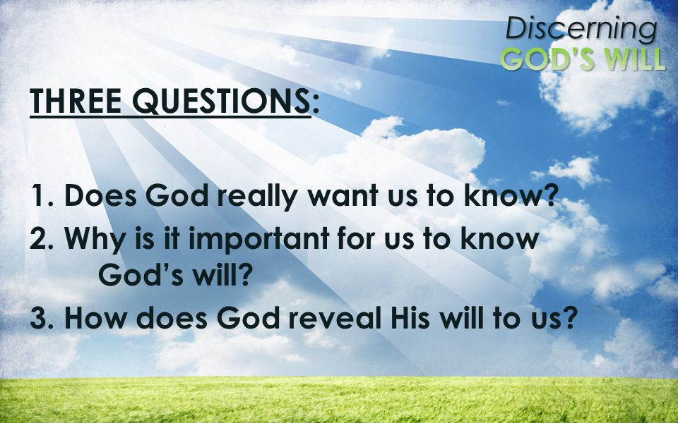 Discerning THREE QUESTIONS: 1. Does God really want us to know.