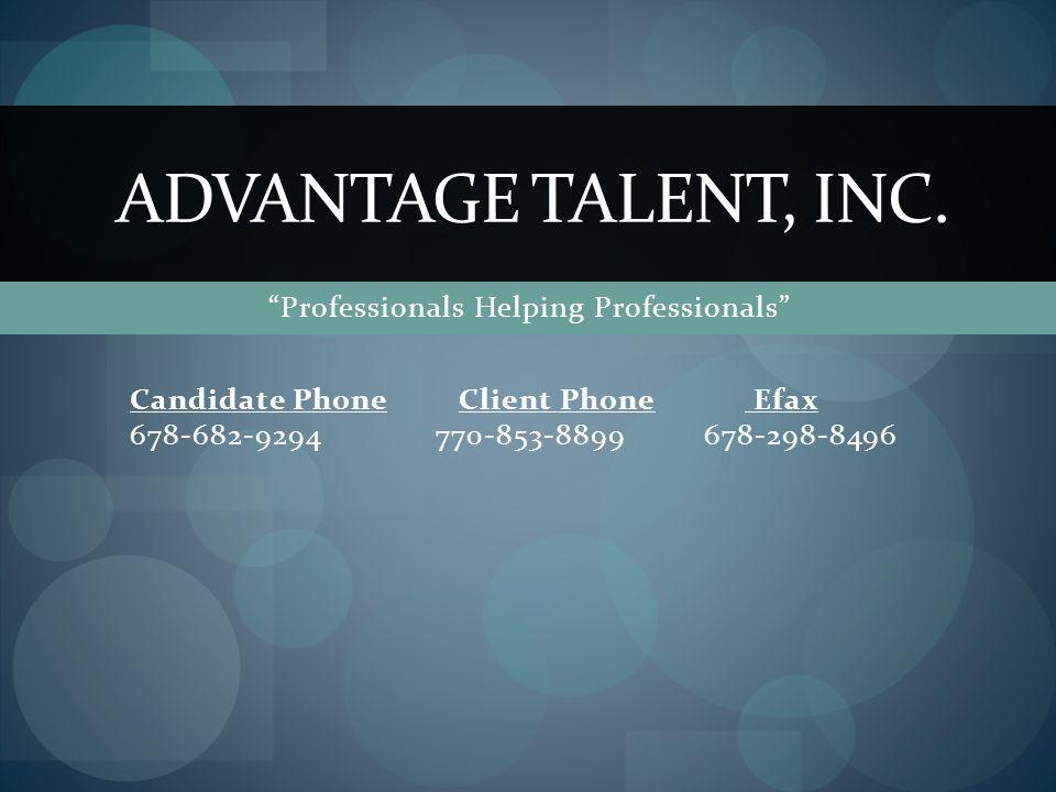 Candidate Phone Client Phone Efax 678-682-9294 770-853-8899 678-298-8496 ADVANTAGE TALENT, INC.
