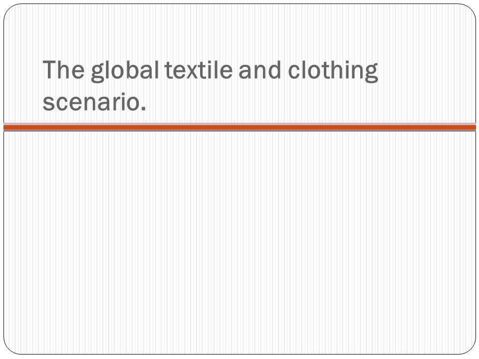 The global textile and clothing scenario.