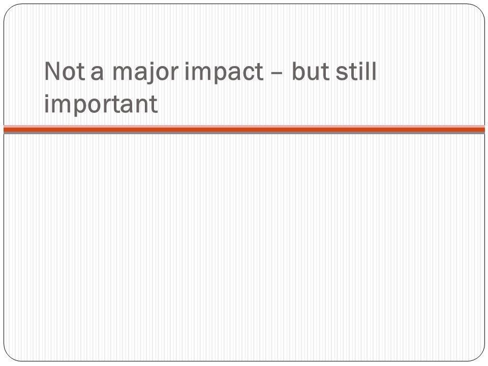 Not a major impact – but still important