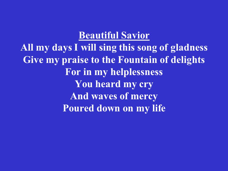 Beautiful Savior, Wonderful Counselor Clothed in majesty, Lord of history You're the way, the truth, the life Star of the Morning, glorious in holiness You're the Risen One, Heaven's Champion And You reign, You reign over all