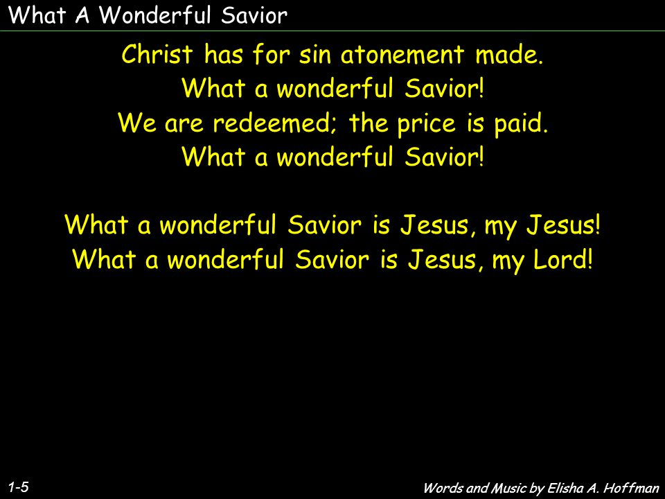 What A Wonderful Savior 1-5 Christ has for sin atonement made.