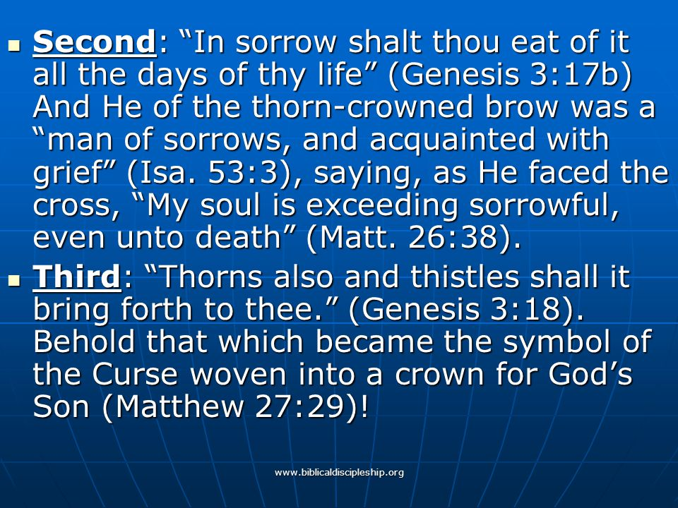 """www.biblicaldiscipleship.org Second: """"In sorrow shalt thou eat of it all the days of thy life"""" (Genesis 3:17b) And He of the thorn-crowned brow was a"""
