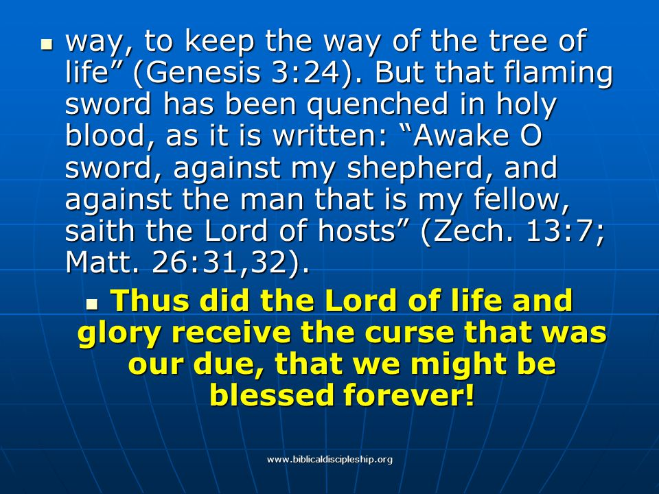 """www.biblicaldiscipleship.org way, to keep the way of the tree of life"""" (Genesis 3:24). But that flaming sword has been quenched in holy blood, as it i"""