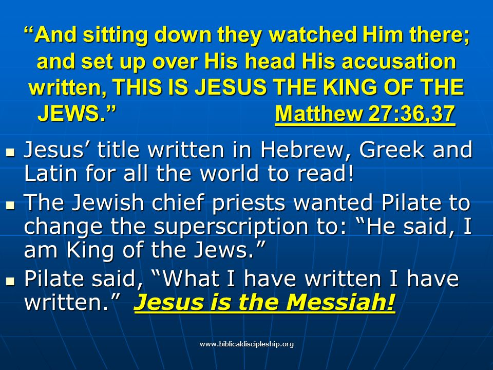 """www.biblicaldiscipleship.org """"And sitting down they watched Him there; and set up over His head His accusation written, THIS IS JESUS THE KING OF THE"""