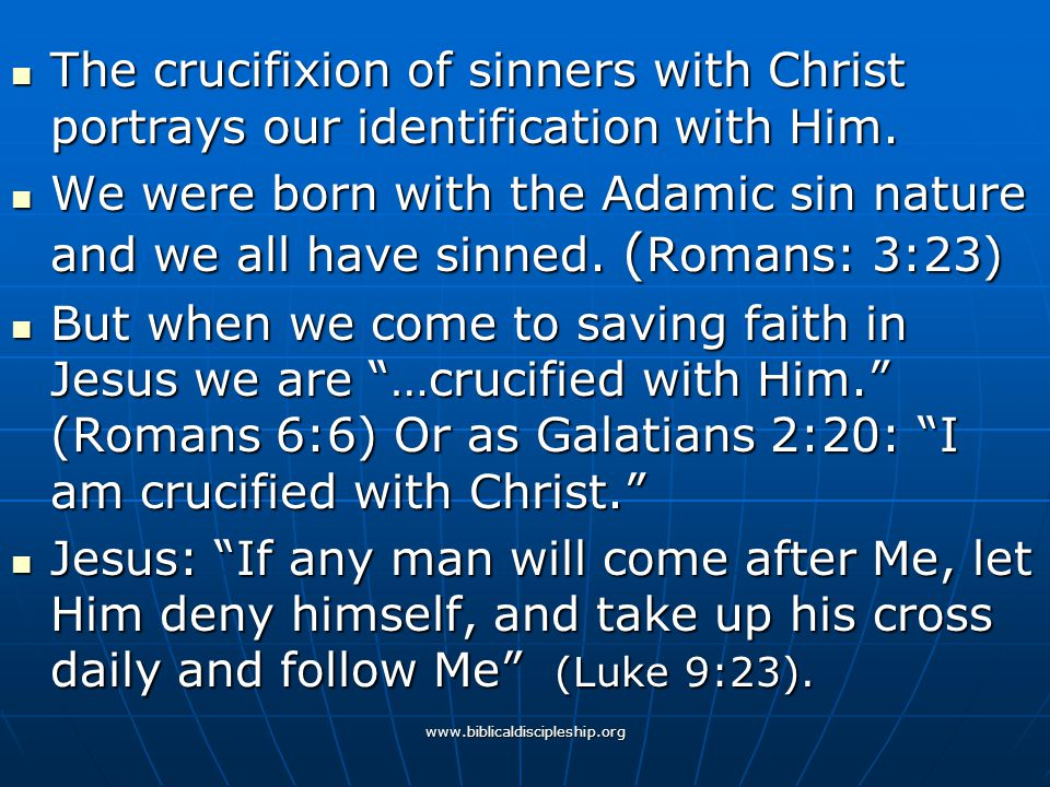 www.biblicaldiscipleship.org The crucifixion of sinners with Christ portrays our identification with Him. The crucifixion of sinners with Christ portr