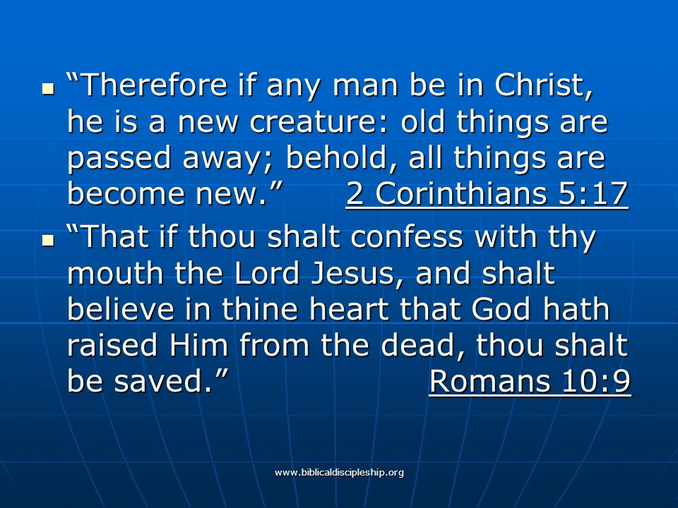 """www.biblicaldiscipleship.org """"Therefore if any man be in Christ, he is a new creature: old things are passed away; behold, all things are become new."""""""
