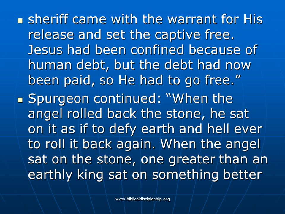 www.biblicaldiscipleship.org sheriff came with the warrant for His release and set the captive free. Jesus had been confined because of human debt, bu