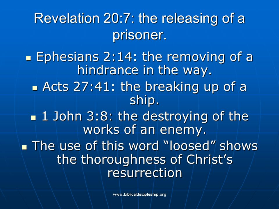 www.biblicaldiscipleship.org Revelation 20:7: the releasing of a prisoner. Ephesians 2:14: the removing of a hindrance in the way. Ephesians 2:14: the