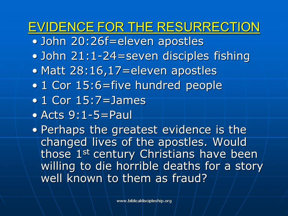 www.biblicaldiscipleship.org EVIDENCE FOR THE RESURRECTION John 20:26f=eleven apostlesJohn 20:26f=eleven apostles John 21:1-24=seven disciples fishing