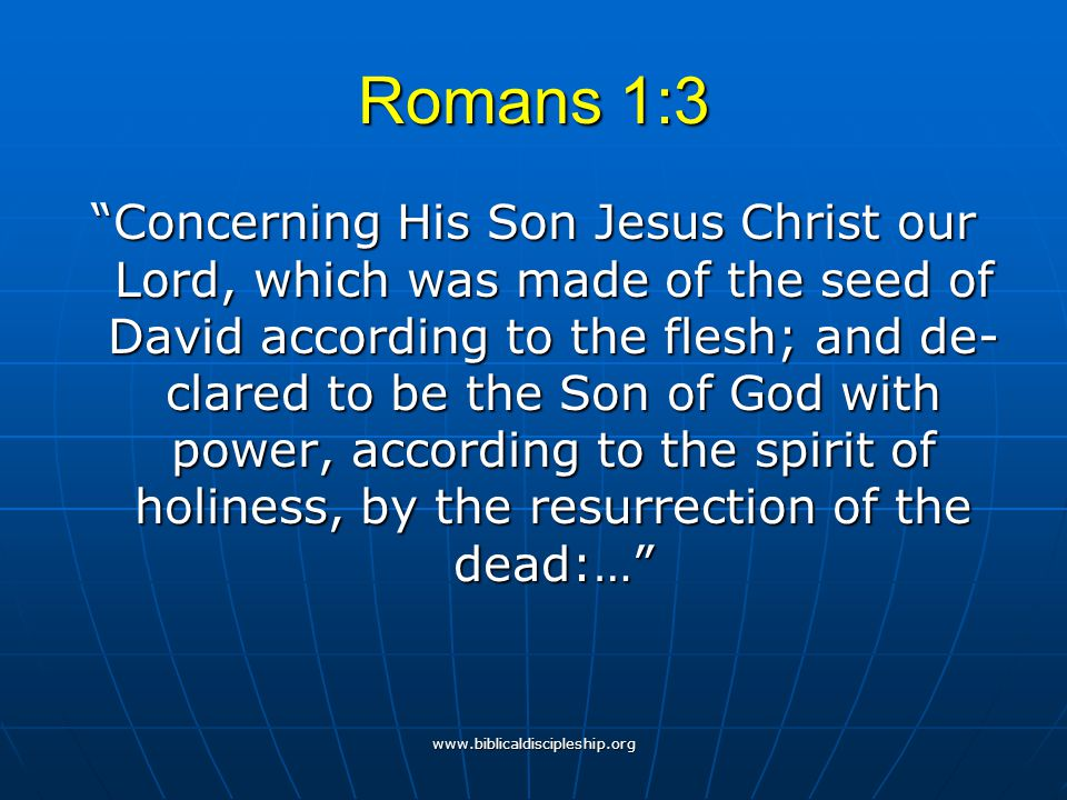 """www.biblicaldiscipleship.org Romans 1:3 """"Concerning His Son Jesus Christ our Lord, which was made of the seed of David according to the flesh; and de-"""