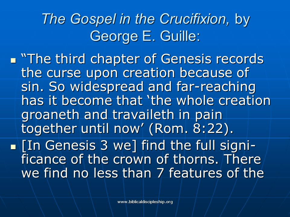 """www.biblicaldiscipleship.org The Gospel in the Crucifixion, by George E. Guille: """"The third chapter of Genesis records the curse upon creation because"""
