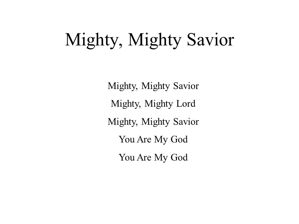 Mighty, Mighty Savior Father, Father, Father My Lord Let Your Praises Ring Let Your People Sing That You Are A...