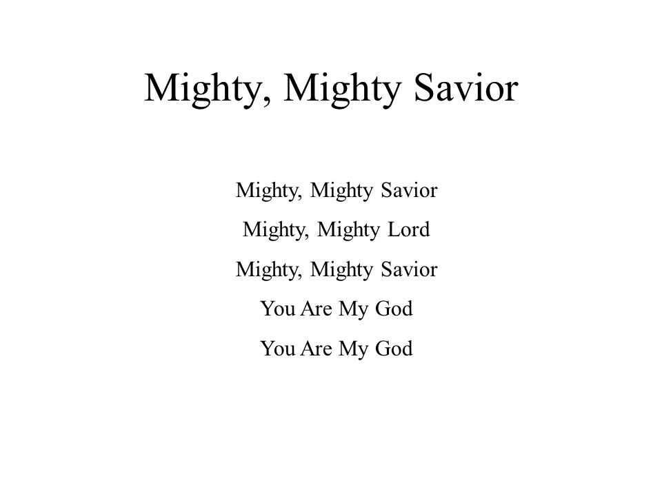 Mighty, Mighty Savior Jesus, Jesus, Jesus My Lord Let Your Praises Ring Let Your People Sing That You Are A...