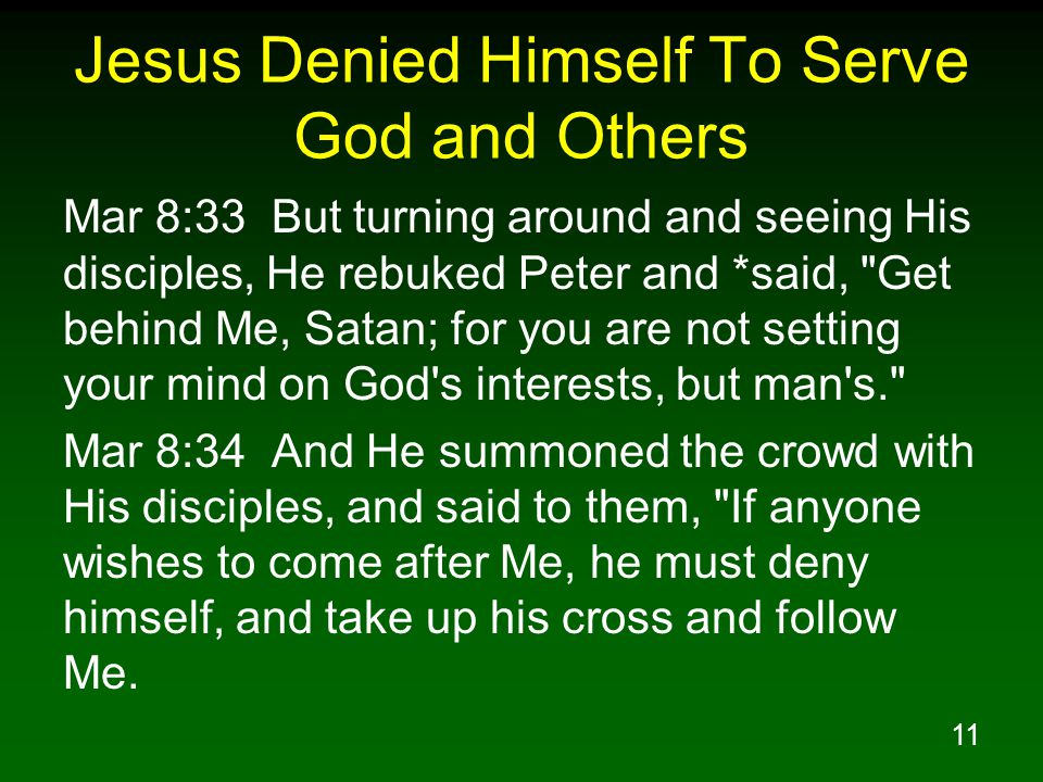 11 Jesus Denied Himself To Serve God and Others Mar 8:33 But turning around and seeing His disciples, He rebuked Peter and *said,