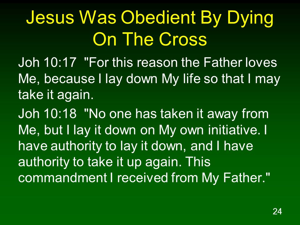 24 Jesus Was Obedient By Dying On The Cross Joh 10:17