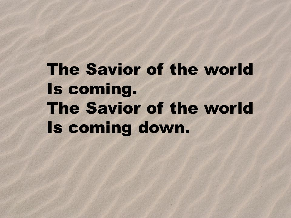 Come on, Gabriel, And go tell Mary. The Savior of the world Is coming down.